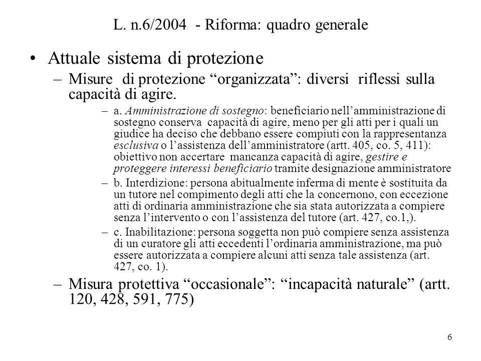 6 L. n.6/2004 - Riforma: quadro generale Attuale sistema di protezione –Misure di protezione organizzata: diversi riflessi sulla capacità di agire. –a