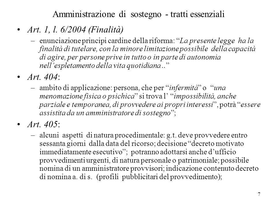 7 Amministrazione di sostegno - tratti essenziali Art. 1, l. 6/2004 (Finalità) –enunciazione principi cardine della riforma: La presente legge ha la f