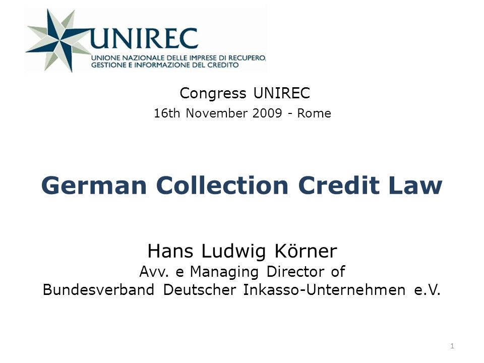 German Collection Credit Law Congress UNIREC 16th November 2009 - Rome Hans Ludwig Körner Avv. e Managing Director of Bundesverband Deutscher Inkasso-