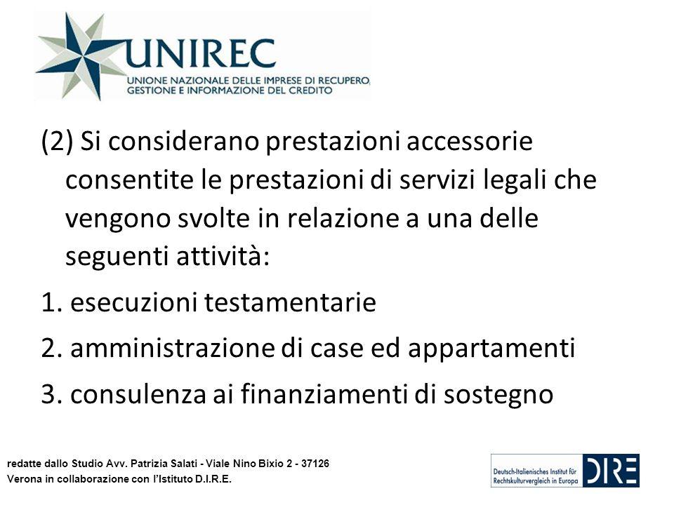 (2) Si considerano prestazioni accessorie consentite le prestazioni di servizi legali che vengono svolte in relazione a una delle seguenti attività: 1