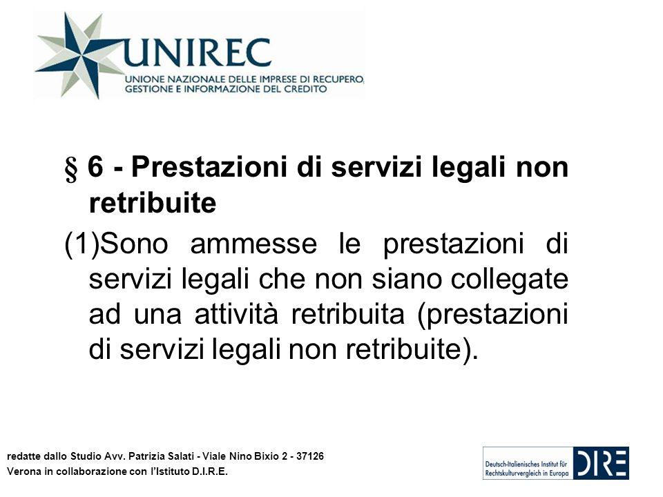 11 § 6 - Prestazioni di servizi legali non retribuite (1)Sono ammesse le prestazioni di servizi legali che non siano collegate ad una attività retribuita (prestazioni di servizi legali non retribuite).
