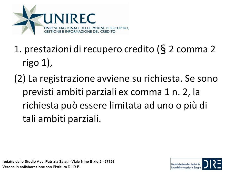 1. prestazioni di recupero credito (§ 2 comma 2 rigo 1), (2) La registrazione avviene su richiesta. Se sono previsti ambiti parziali ex comma 1 n. 2,