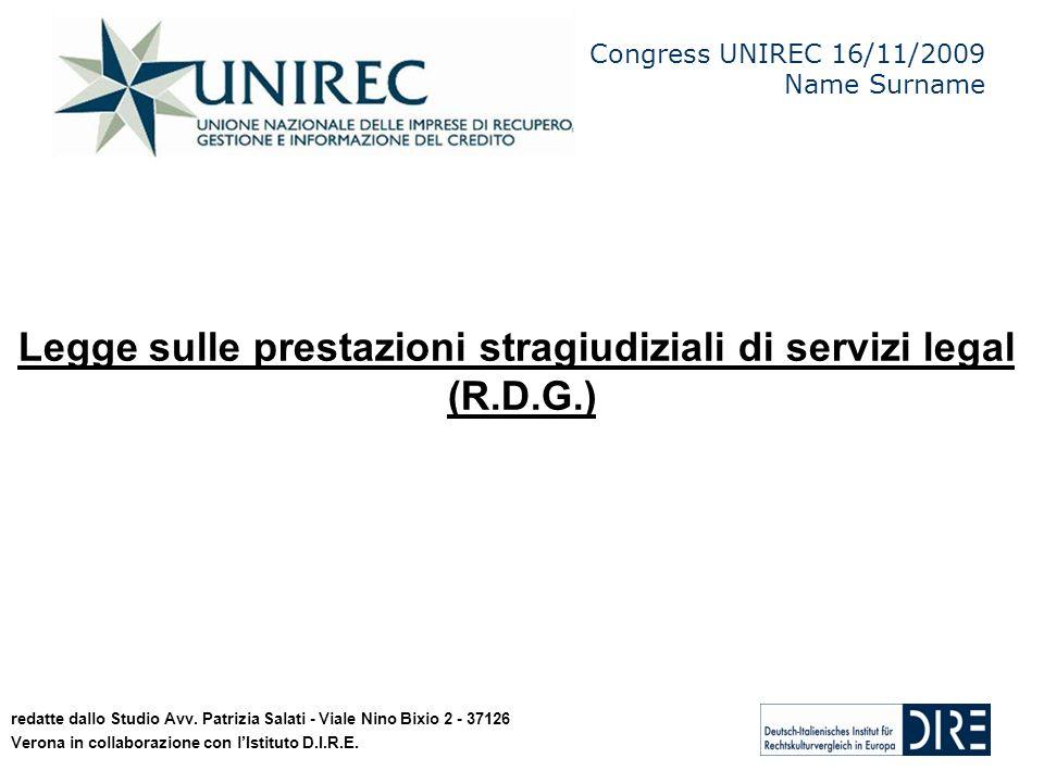 Legge sulle prestazioni stragiudiziali di servizi legali (R.D.G.) Congress UNIREC 16/11/2009 Name Surname 2 redatte dallo Studio Avv. Patrizia Salati