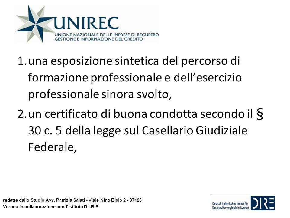 1.una esposizione sintetica del percorso di formazione professionale e dellesercizio professionale sinora svolto, 2.un certificato di buona condotta s