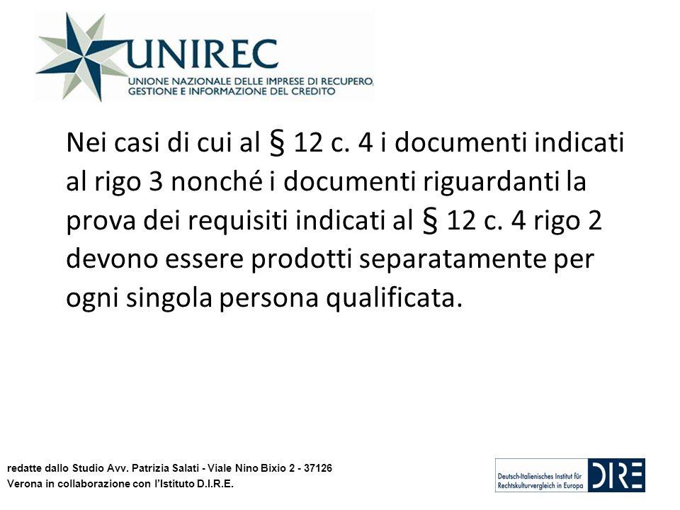 Nei casi di cui al § 12 c. 4 i documenti indicati al rigo 3 nonché i documenti riguardanti la prova dei requisiti indicati al § 12 c. 4 rigo 2 devono