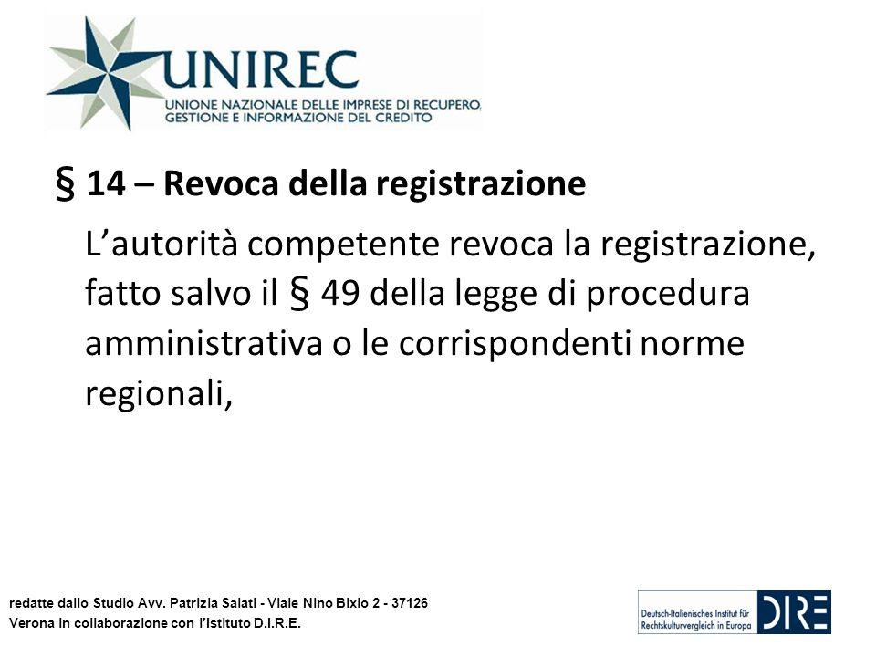 § 14 – Revoca della registrazione Lautorità competente revoca la registrazione, fatto salvo il § 49 della legge di procedura amministrativa o le corrispondenti norme regionali, redatte dallo Studio Avv.