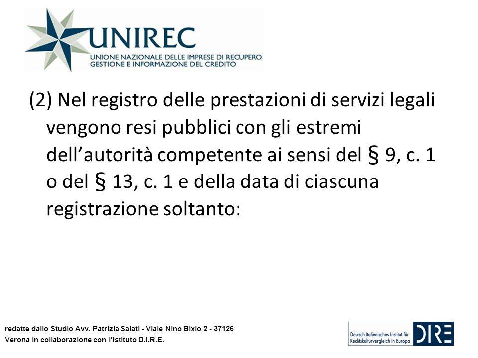 (2) Nel registro delle prestazioni di servizi legali vengono resi pubblici con gli estremi dellautorità competente ai sensi del § 9, c.