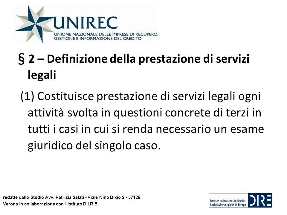 § 2 – Definizione della prestazione di servizi legali (1) Costituisce prestazione di servizi legali ogni attività svolta in questioni concrete di terzi in tutti i casi in cui si renda necessario un esame giuridico del singolo caso.