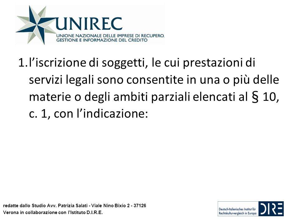 1.liscrizione di soggetti, le cui prestazioni di servizi legali sono consentite in una o più delle materie o degli ambiti parziali elencati al § 10, c