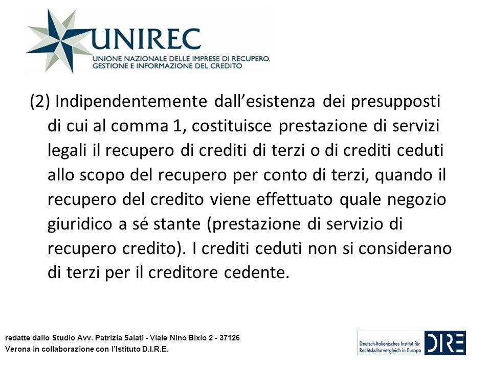 (2) Indipendentemente dallesistenza dei presupposti di cui al comma 1, costituisce prestazione di servizi legali il recupero di crediti di terzi o di