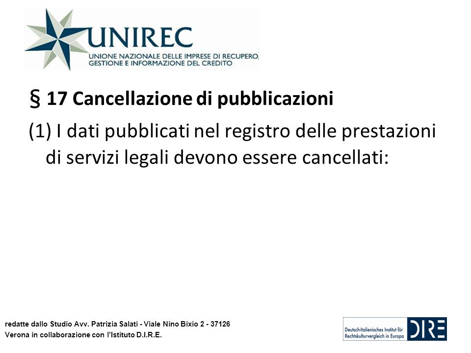 § 17 Cancellazione di pubblicazioni (1) I dati pubblicati nel registro delle prestazioni di servizi legali devono essere cancellati: redatte dallo Studio Avv.