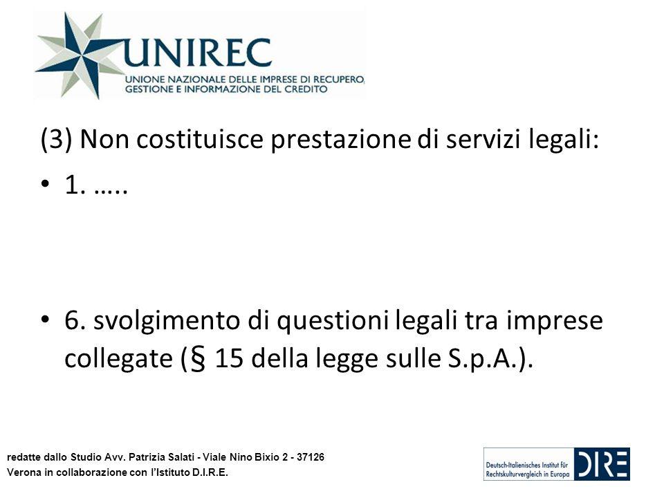 (3) Non costituisce prestazione di servizi legali: 1. ….. 6. svolgimento di questioni legali tra imprese collegate (§ 15 della legge sulle S.p.A.). re