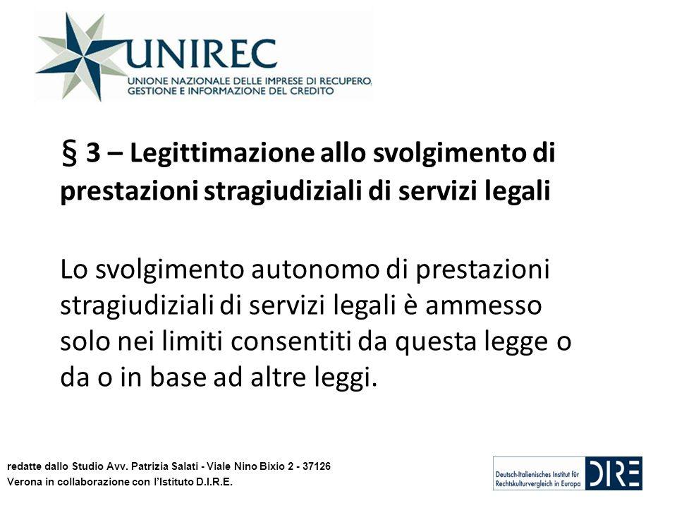 § 3 – Legittimazione allo svolgimento di prestazioni stragiudiziali di servizi legali Lo svolgimento autonomo di prestazioni stragiudiziali di servizi legali è ammesso solo nei limiti consentiti da questa legge o da o in base ad altre leggi.