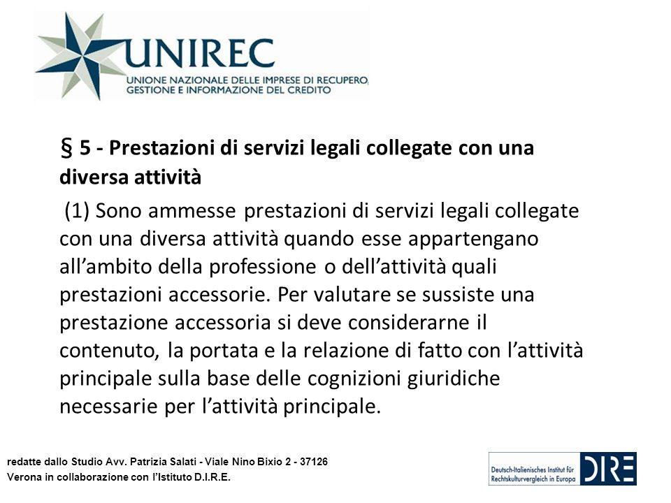 § 5 - Prestazioni di servizi legali collegate con una diversa attività (1) Sono ammesse prestazioni di servizi legali collegate con una diversa attività quando esse appartengano allambito della professione o dellattività quali prestazioni accessorie.