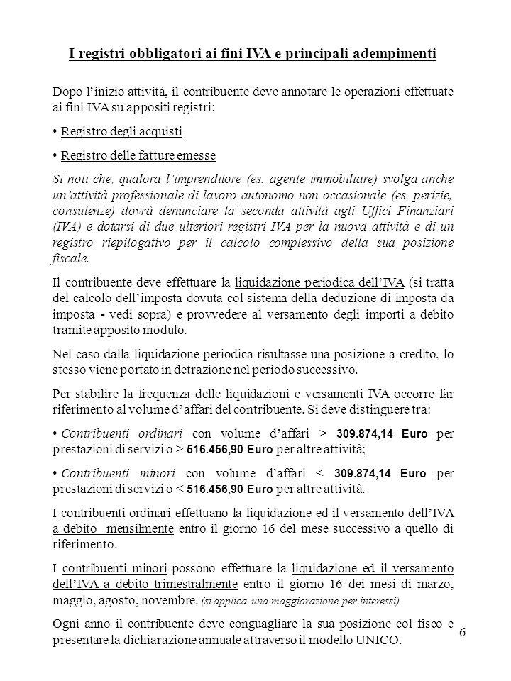 6 I registri obbligatori ai fini IVA e principali adempimenti Dopo linizio attività, il contribuente deve annotare le operazioni effettuate ai fini IVA su appositi registri: Registro degli acquisti Registro delle fatture emesse Si noti che, qualora limprenditore (es.