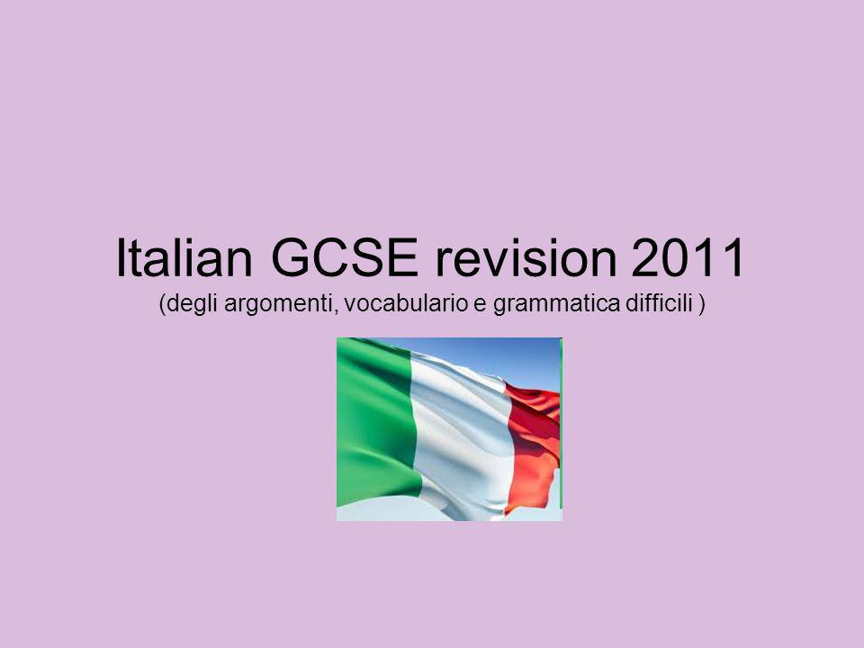 Italian GCSE revision 2011 (degli argomenti, vocabulario e grammatica difficili )