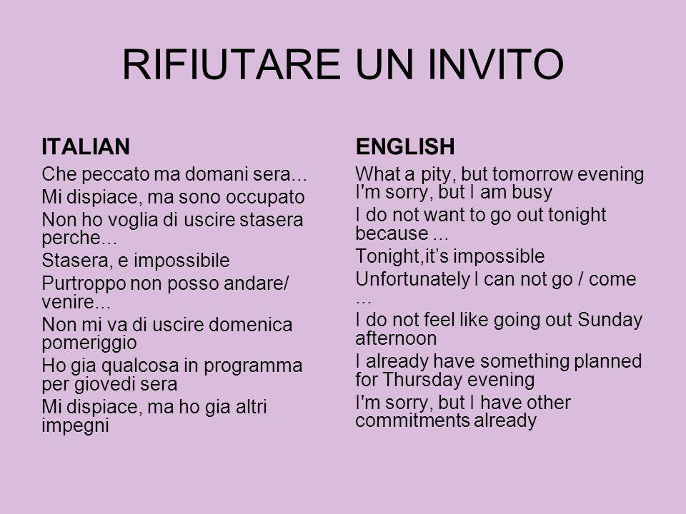 RIFIUTARE UN INVITO ITALIAN Che peccato ma domani sera... Mi dispiace, ma sono occupato Non ho voglia di uscire stasera perche... Stasera, e impossibi
