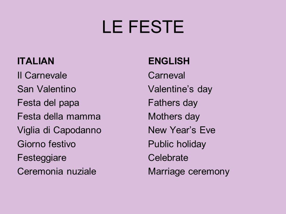 LE FESTE ITALIAN Il Carnevale San Valentino Festa del papa Festa della mamma Viglia di Capodanno Giorno festivo Festeggiare Ceremonia nuziale ENGLISH