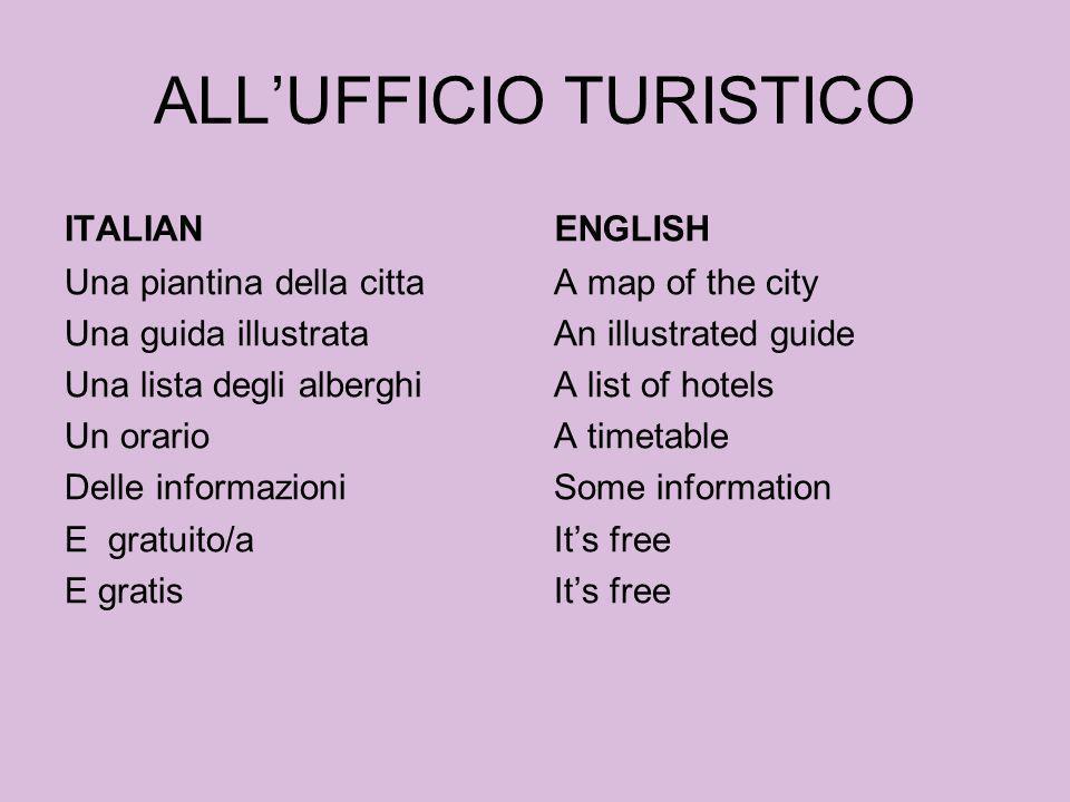 ALLUFFICIO TURISTICO ITALIAN Una piantina della citta Una guida illustrata Una lista degli alberghi Un orario Delle informazioni E gratuito/a E gratis