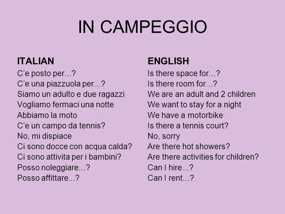 IN CAMPEGGIO ITALIAN Ce posto per...? Ce una piazzuola per...? Siamo un adulto e due ragazzi Vogliamo fermaci una notte Abbiamo la moto Ce un campo da