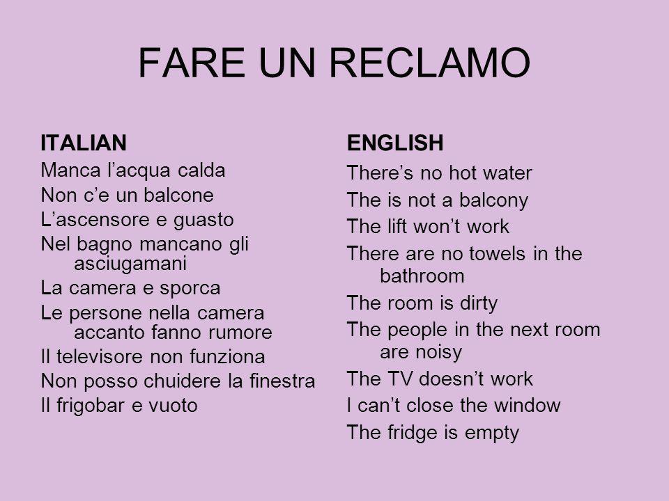 FARE UN RECLAMO ITALIAN Manca lacqua calda Non ce un balcone Lascensore e guasto Nel bagno mancano gli asciugamani La camera e sporca Le persone nella