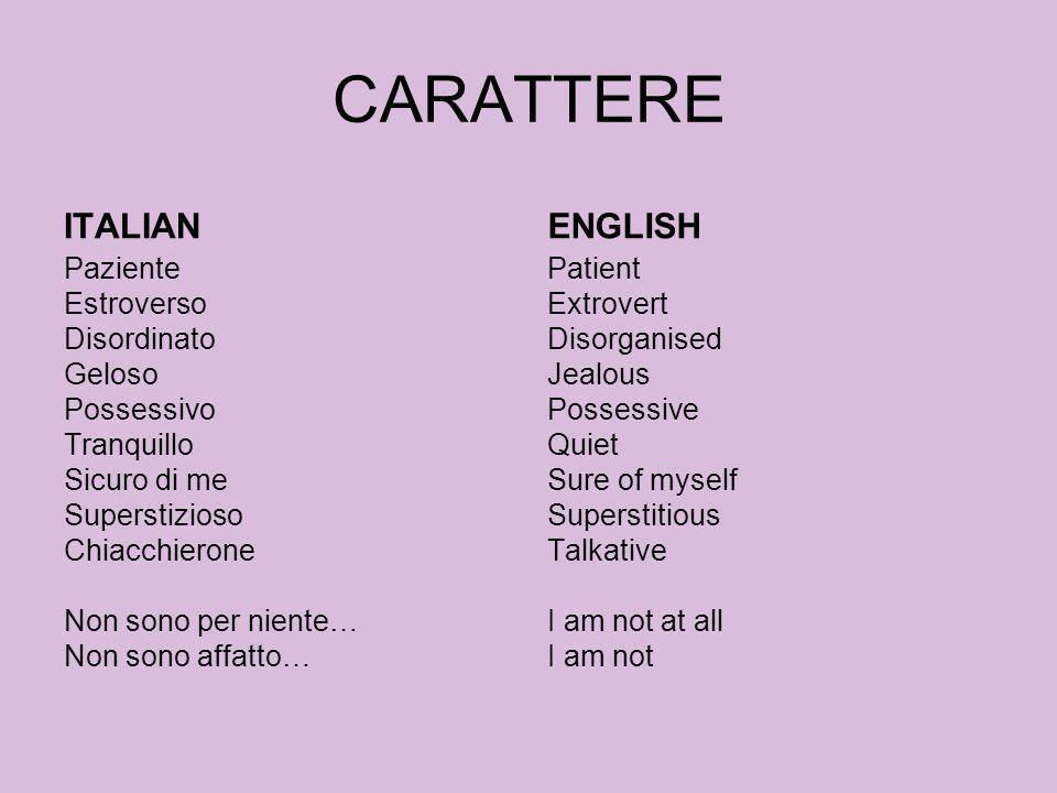 CARATTERE ITALIAN Paziente Estroverso Disordinato Geloso Possessivo Tranquillo Sicuro di me Superstizioso Chiacchierone Non sono per niente… Non sono