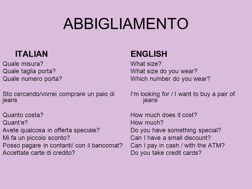 ABBIGLIAMENTO ITALIAN Quale misura? Quale taglia porta? Quale numero porta? Sto cercando/vorrei comprare un paio di jeans Quanto costa? Quante? Avete