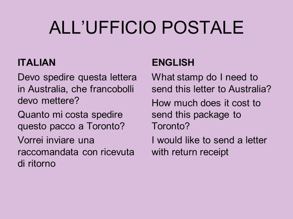 ALLUFFICIO POSTALE ITALIAN Devo spedire questa lettera in Australia, che francobolli devo mettere? Quanto mi costa spedire questo pacco a Toronto? Vor