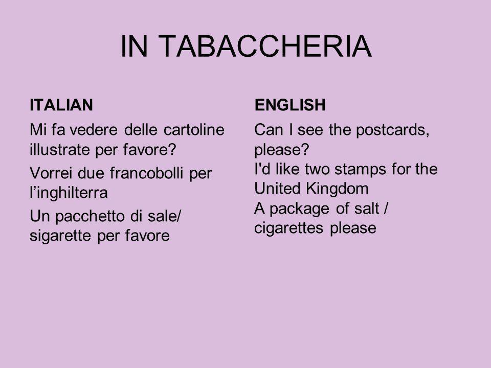 IN TABACCHERIA ITALIAN Mi fa vedere delle cartoline illustrate per favore? Vorrei due francobolli per linghilterra Un pacchetto di sale/ sigarette per