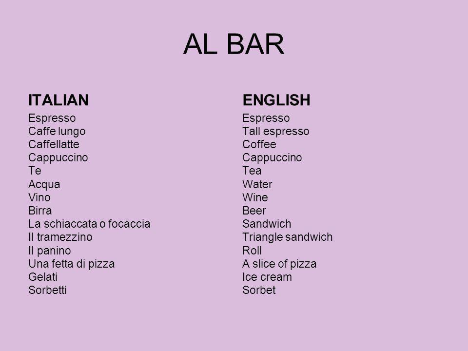 AL BAR ITALIAN Espresso Caffe lungo Caffellatte Cappuccino Te Acqua Vino Birra La schiaccata o focaccia Il tramezzino Il panino Una fetta di pizza Gel