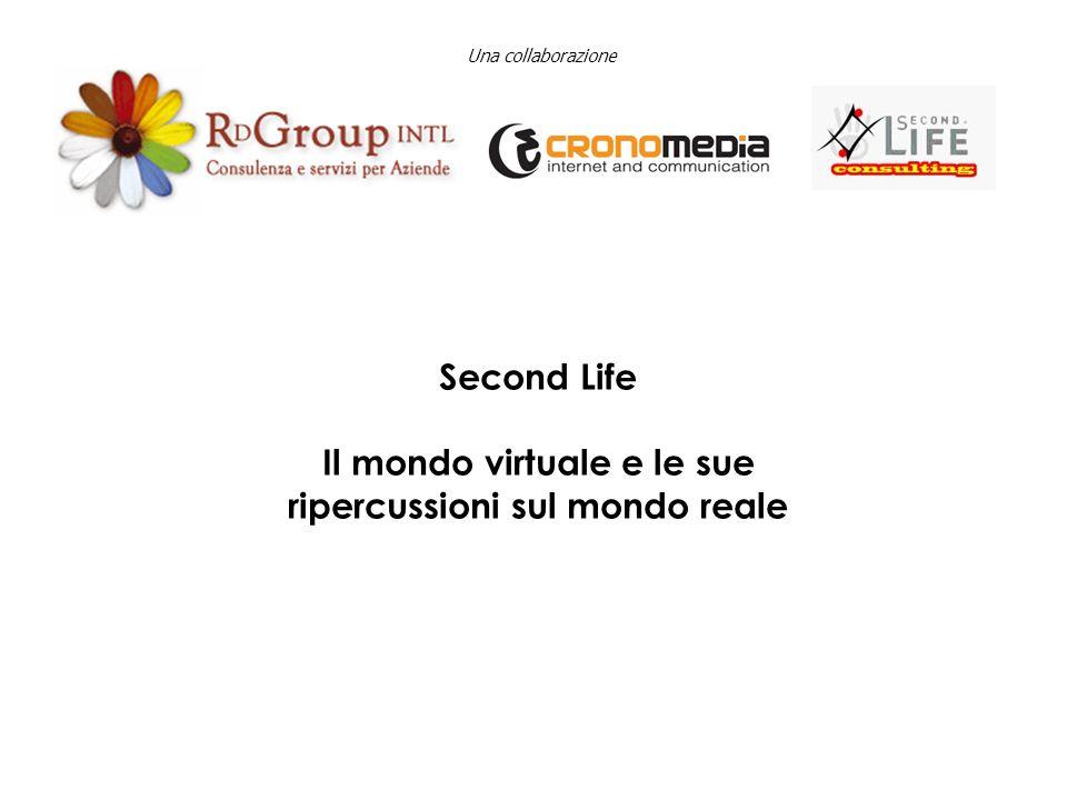 Una collaborazione Second Life Il mondo virtuale e le sue ripercussioni sul mondo reale