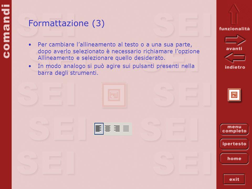 Formattazione (3) Per cambiare lallineamento al testo o a una sua parte, dopo averlo selezionato è necessario richiamare lopzione Allineamento e selez