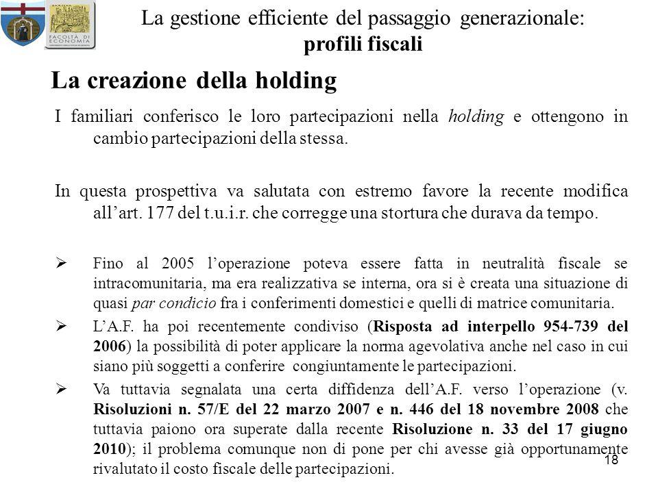 18 La gestione efficiente del passaggio generazionale: profili fiscali La creazione della holding I familiari conferisco le loro partecipazioni nella