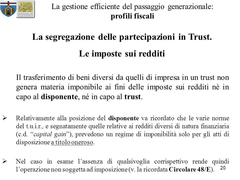 20 La gestione efficiente del passaggio generazionale: profili fiscali La segregazione delle partecipazioni in Trust. Le imposte sui redditi Il trasfe