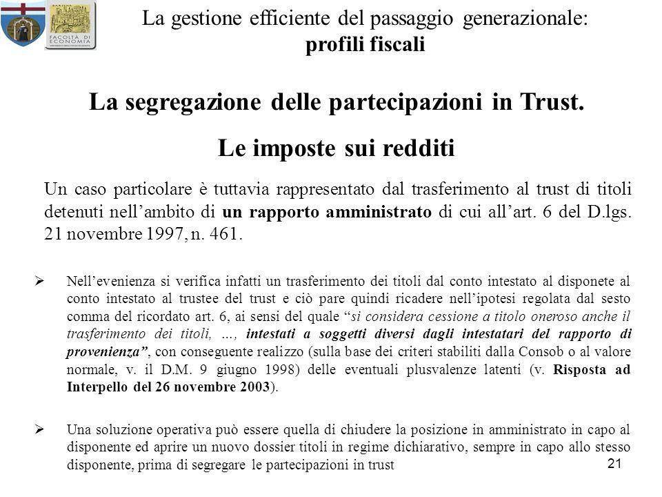 21 La gestione efficiente del passaggio generazionale: profili fiscali La segregazione delle partecipazioni in Trust. Le imposte sui redditi Un caso p