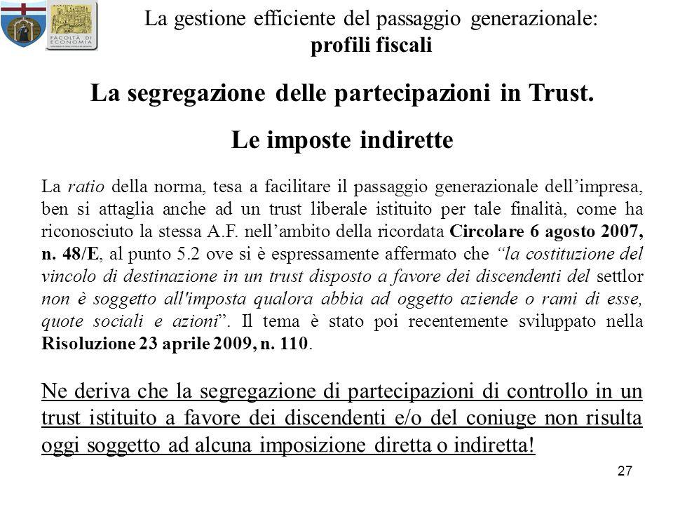 27 La gestione efficiente del passaggio generazionale: profili fiscali La segregazione delle partecipazioni in Trust. Le imposte indirette La ratio de