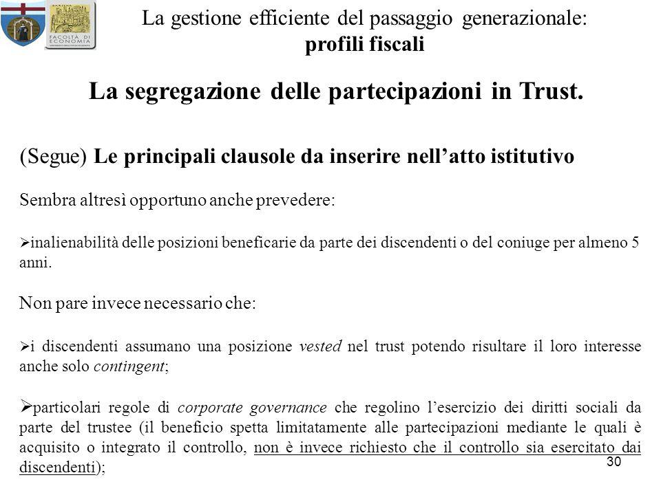 30 La gestione efficiente del passaggio generazionale: profili fiscali La segregazione delle partecipazioni in Trust. (Segue) Le principali clausole d