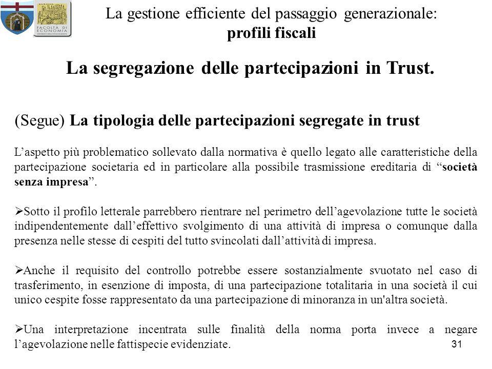 31 La gestione efficiente del passaggio generazionale: profili fiscali La segregazione delle partecipazioni in Trust.