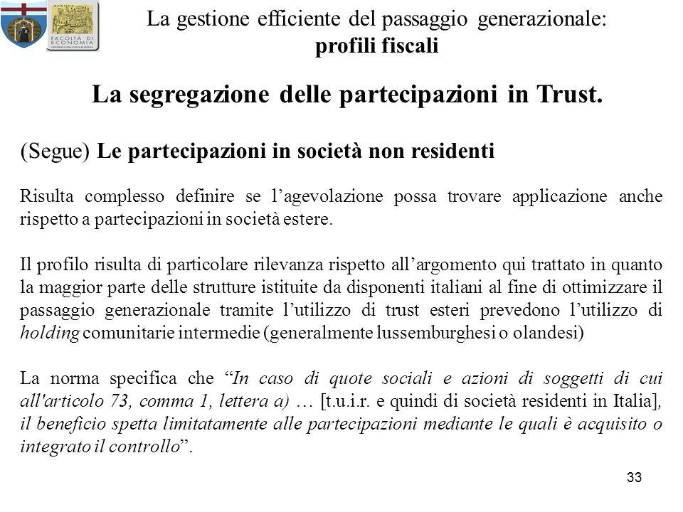33 La gestione efficiente del passaggio generazionale: profili fiscali La segregazione delle partecipazioni in Trust. (Segue) Le partecipazioni in soc
