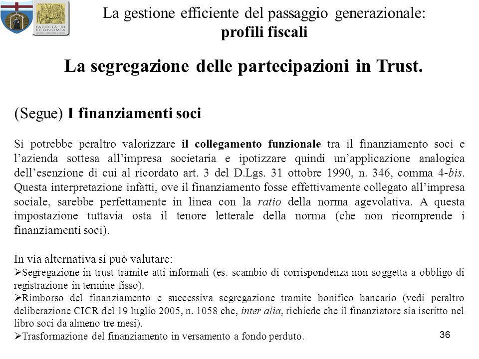 36 La gestione efficiente del passaggio generazionale: profili fiscali La segregazione delle partecipazioni in Trust. (Segue) I finanziamenti soci Si