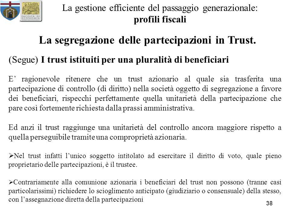 38 La gestione efficiente del passaggio generazionale: profili fiscali La segregazione delle partecipazioni in Trust. (Segue) I trust istituiti per un