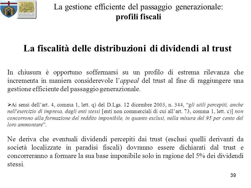 39 La gestione efficiente del passaggio generazionale: profili fiscali La fiscalità delle distribuzioni di dividendi al trust In chiusura è opportuno