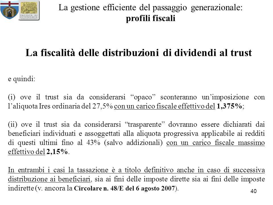 40 La gestione efficiente del passaggio generazionale: profili fiscali La fiscalità delle distribuzioni di dividendi al trust e quindi: (i) ove il tru