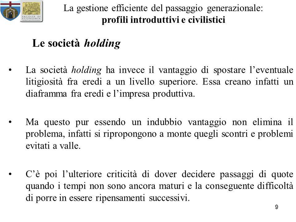 9 La gestione efficiente del passaggio generazionale: profili introduttivi e civilistici Le società holding La società holding ha invece il vantaggio