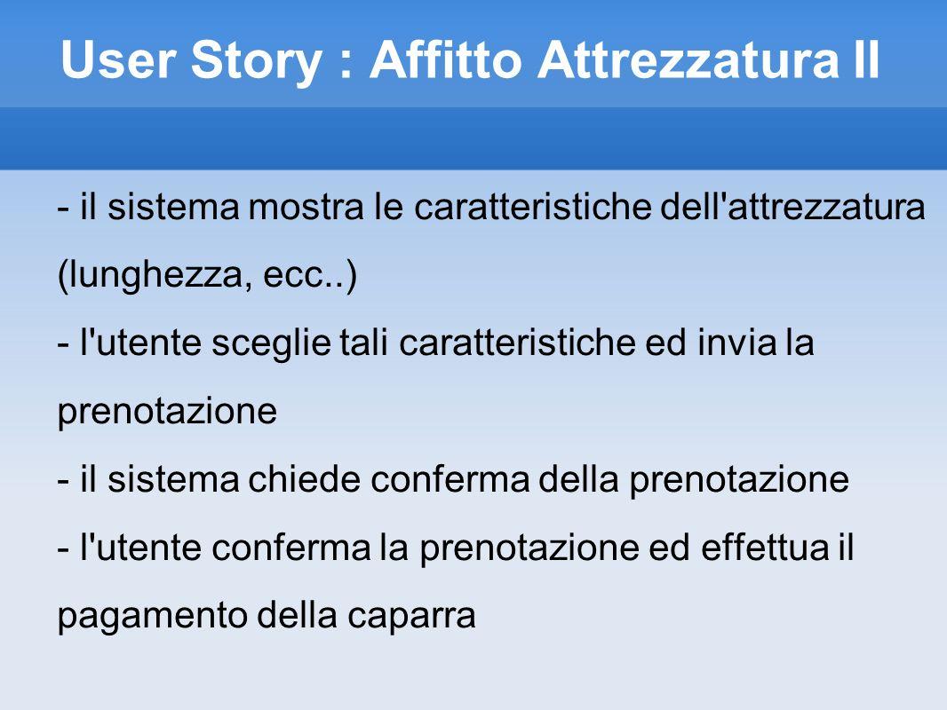 User Story : Affitto Attrezzatura II - il sistema mostra le caratteristiche dell'attrezzatura (lunghezza, ecc..) - l'utente sceglie tali caratteristic