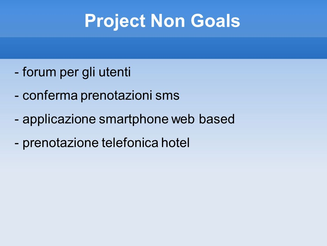 Project Non Goals - forum per gli utenti - conferma prenotazioni sms - applicazione smartphone web based - prenotazione telefonica hotel