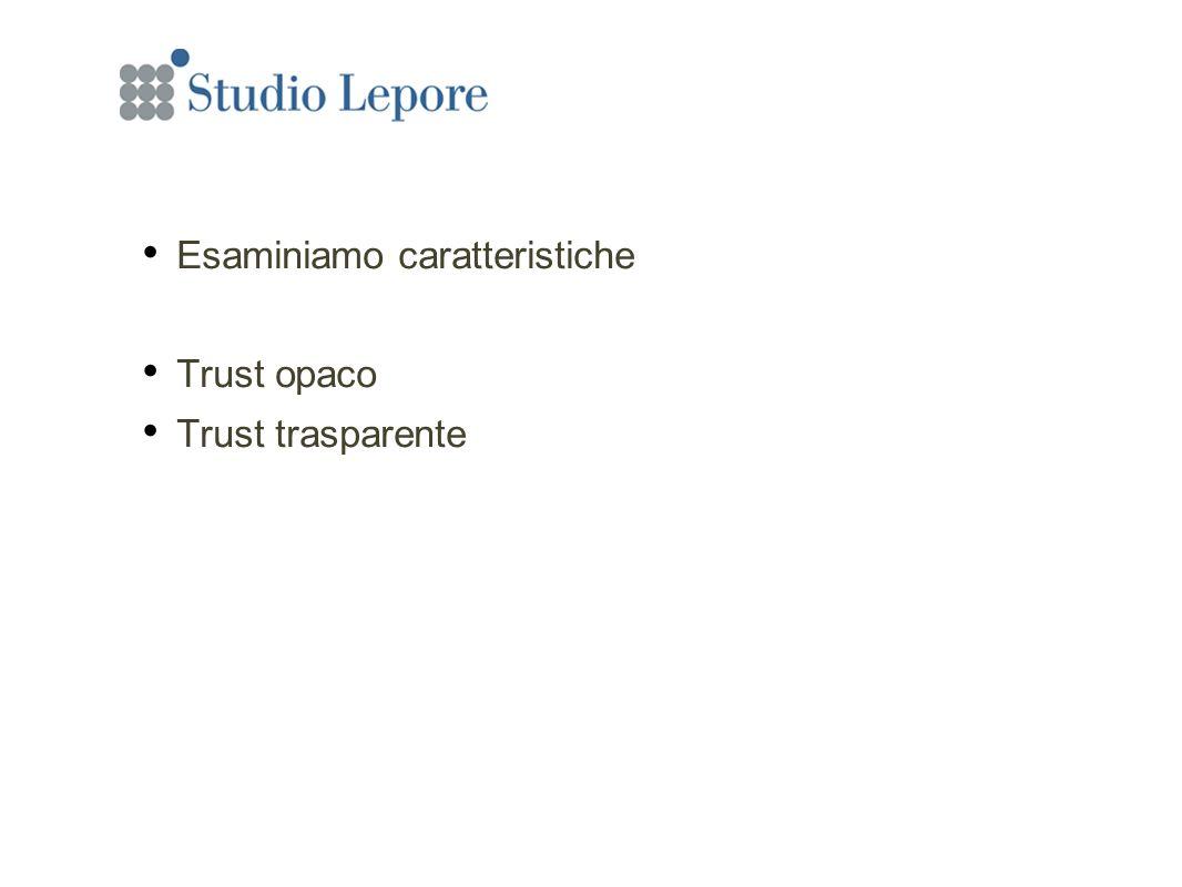 Esaminiamo caratteristiche Trust opaco Trust trasparente Esaminiamo caratteristiche Trust opaco Trust trasparente