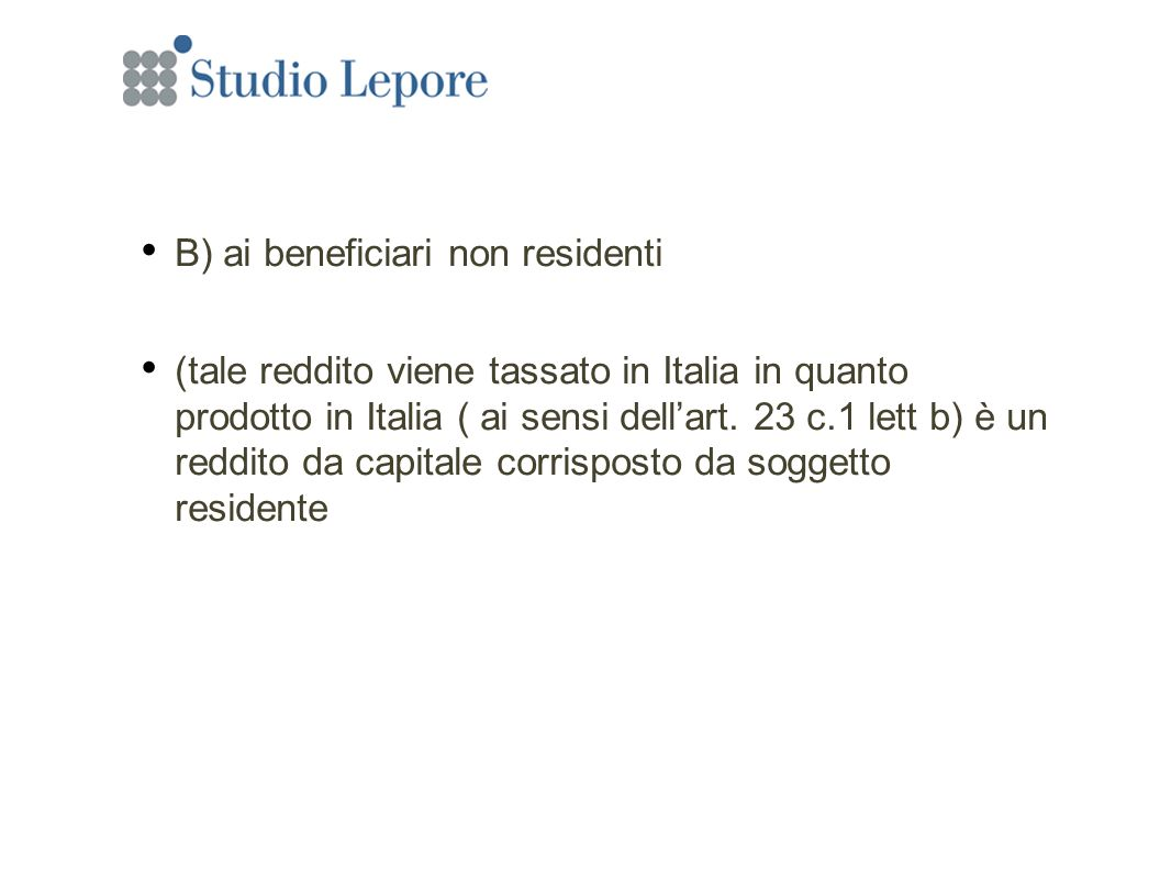 B) ai beneficiari non residenti (tale reddito viene tassato in Italia in quanto prodotto in Italia ( ai sensi dellart.
