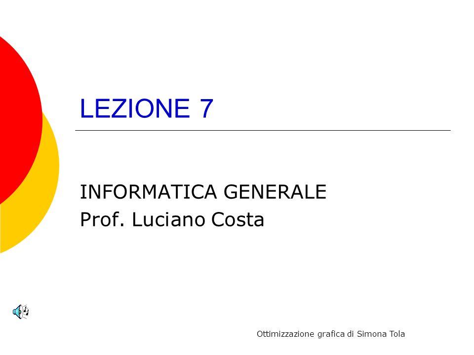 LEZIONE 7 INFORMATICA GENERALE Prof. Luciano Costa Ottimizzazione grafica di Simona Tola