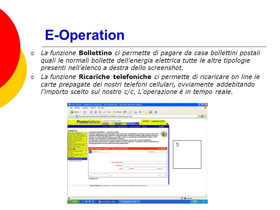 E-Operation 5 La funzione Bollettino ci permette di pagare da casa bollettini postali quali le normali bollette dellenergia elettrica tutte le altre tipologie presenti nellelenco a destra dello screenshot.